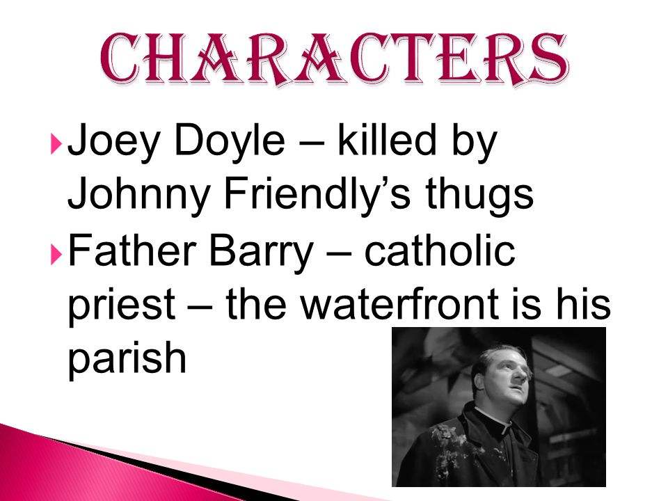  Joey Doyle – killed by Johnny Friendly's thugs  Father Barry – catholic priest – the waterfront is his parish