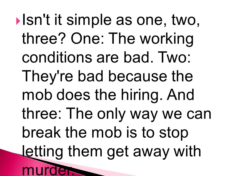  Isn t it simple as one, two, three. One: The working conditions are bad.