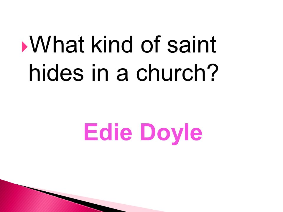  What kind of saint hides in a church? Edie Doyle