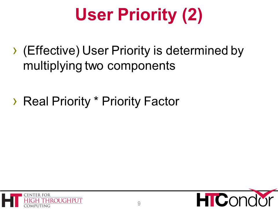› (Effective) User Priority is determined by multiplying two components › Real Priority * Priority Factor User Priority (2) 9