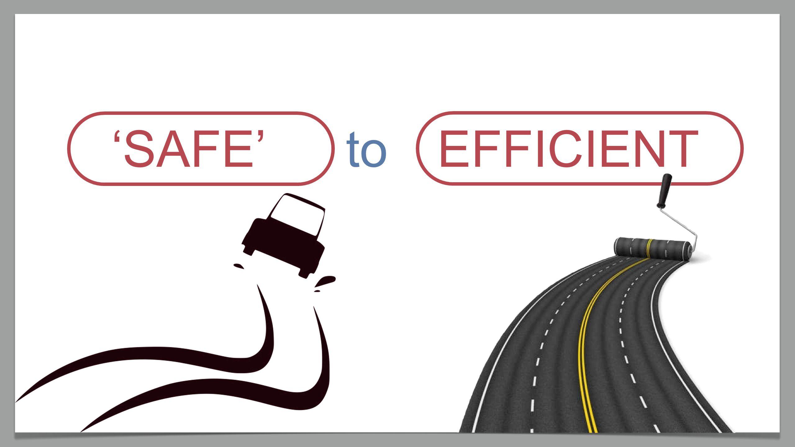 to'SAFE'EFFICIENT