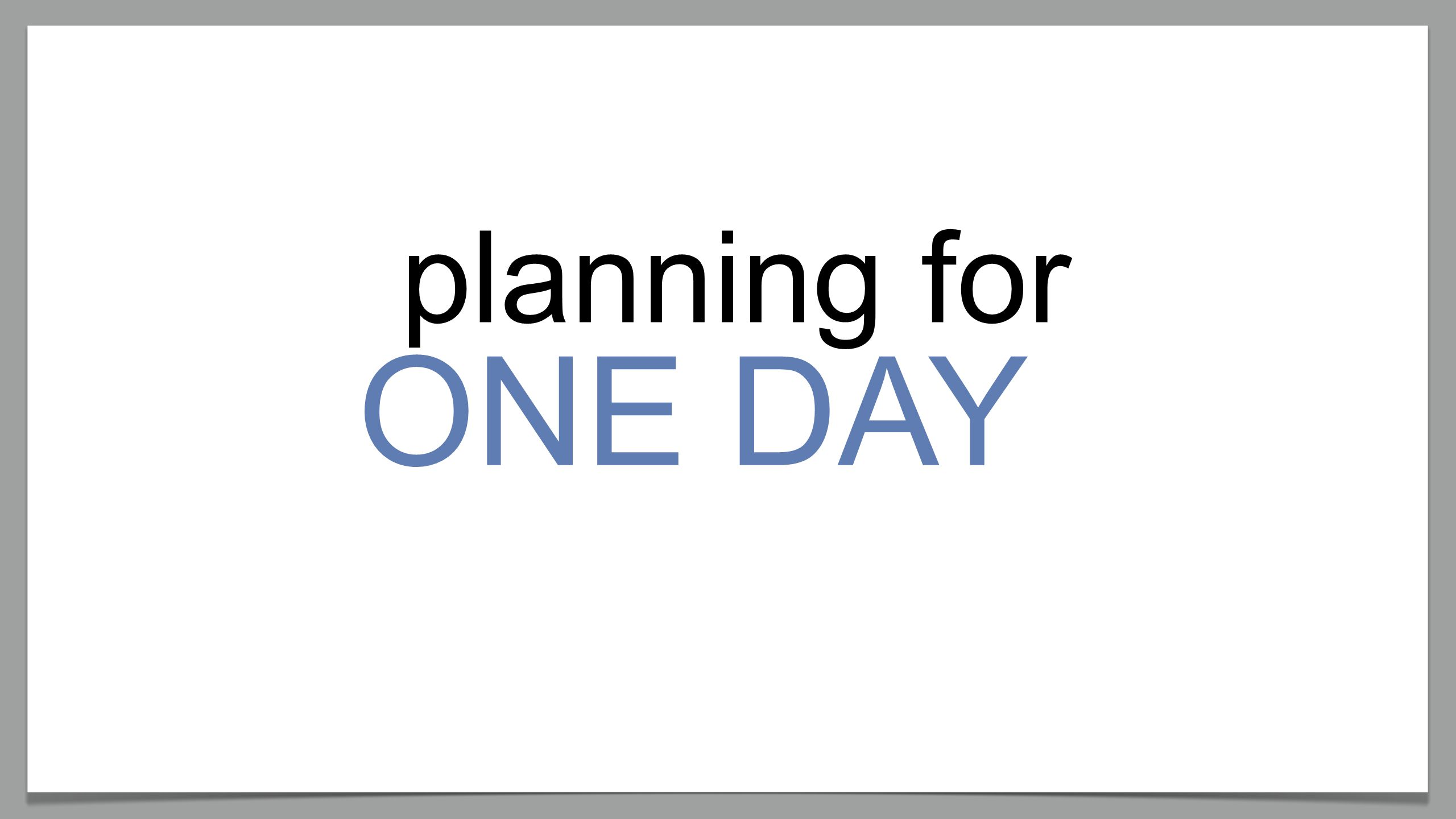 ONE DAY planning for