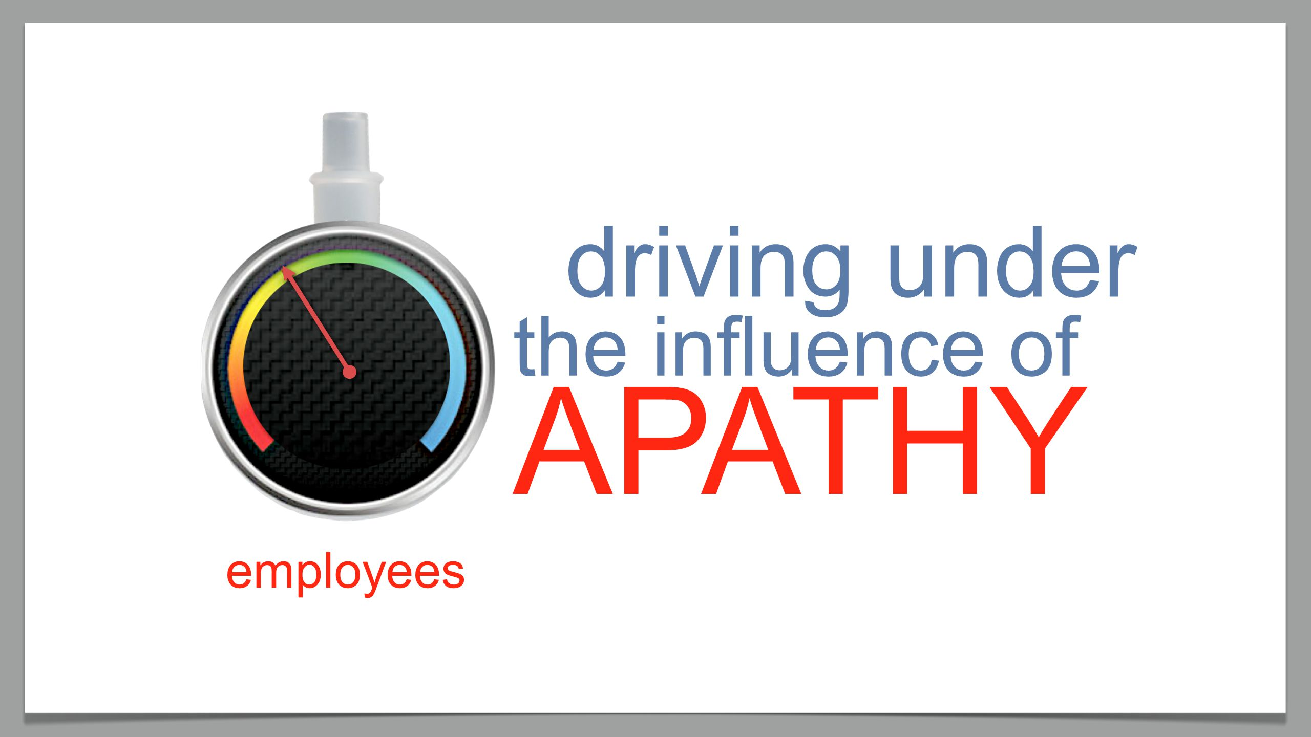 driving under APATHY the influence of employees