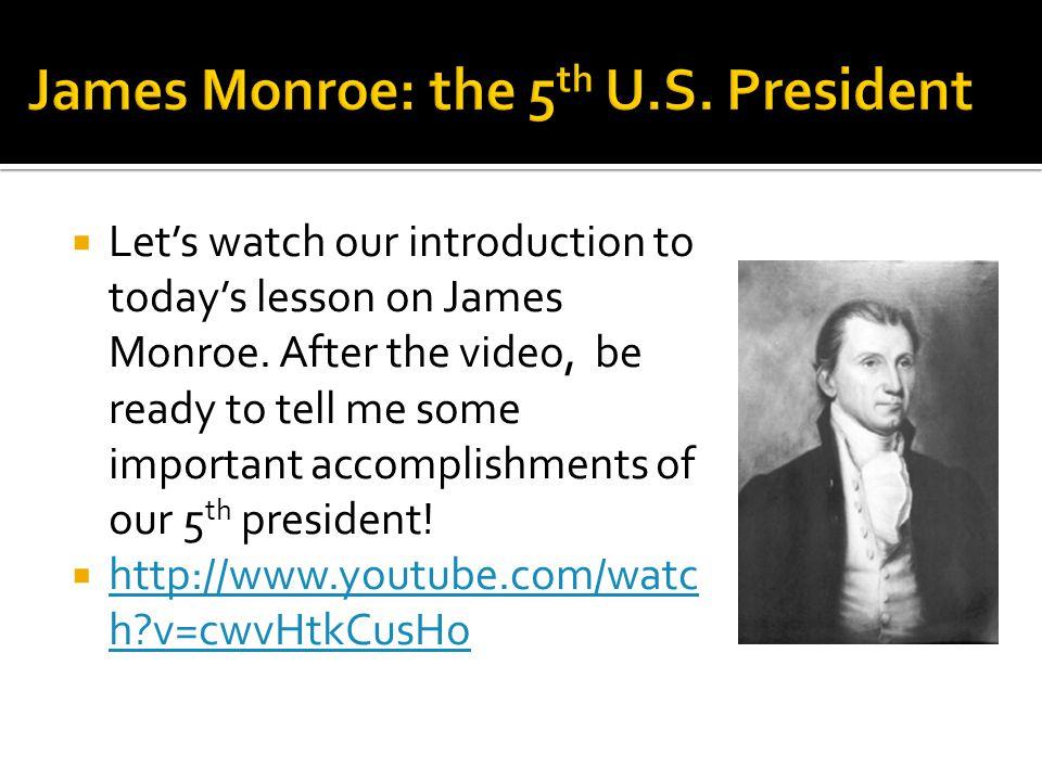  Today's lesson will focus on Monroe's last accomplishment—the Monroe Doctrine.