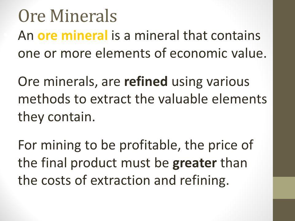 Metallic Minerals Ore minerals are either metallic or nonmetallic.
