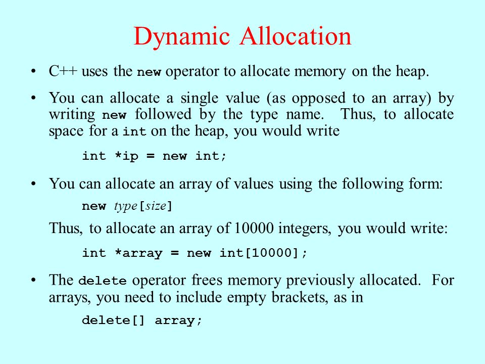 Dynamic Allocation C++ uses the new operator to allocate memory on the heap.
