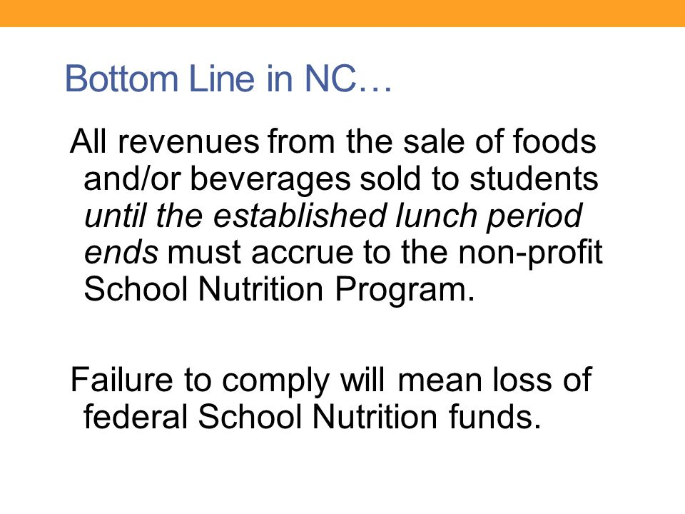Bottom Line in NC… All revenues from the sale of foods and/or beverages sold to students until the established lunch period ends must accrue to the non-profit School Nutrition Program.