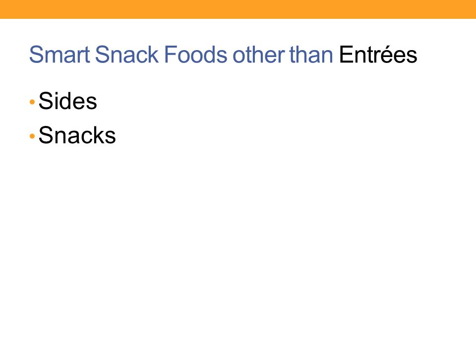 Smart Snack Foods other than Entrées Sides Snacks