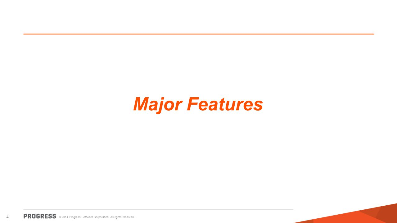 © 2014 Progress Software Corporation. All rights reserved. 4 Major Features