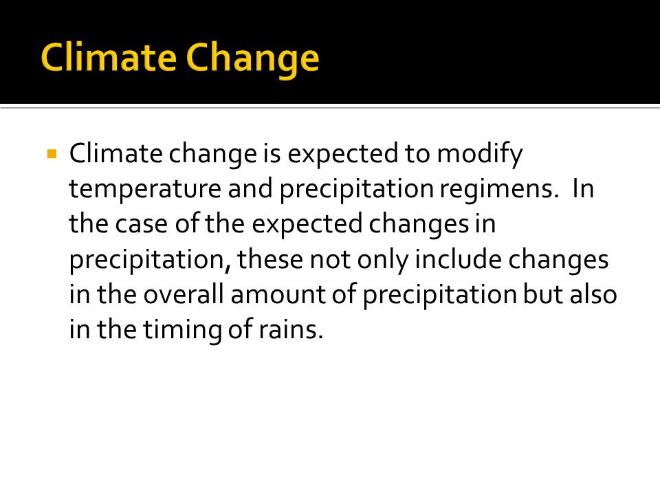  Climate change is expected to modify temperature and precipitation regimens.