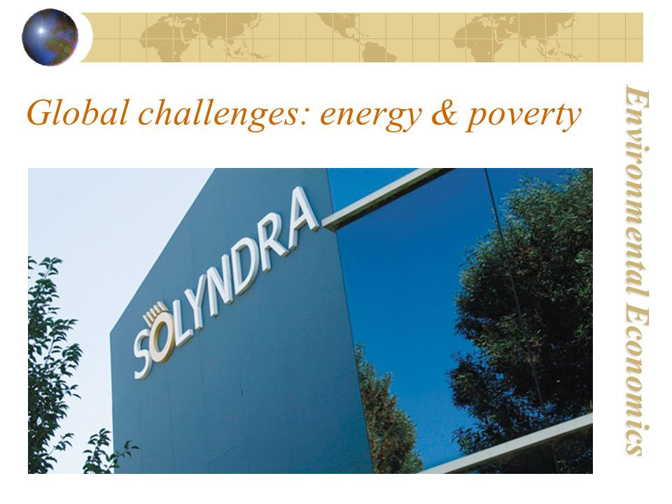 Environmental Economics Global challenges: energy & poverty