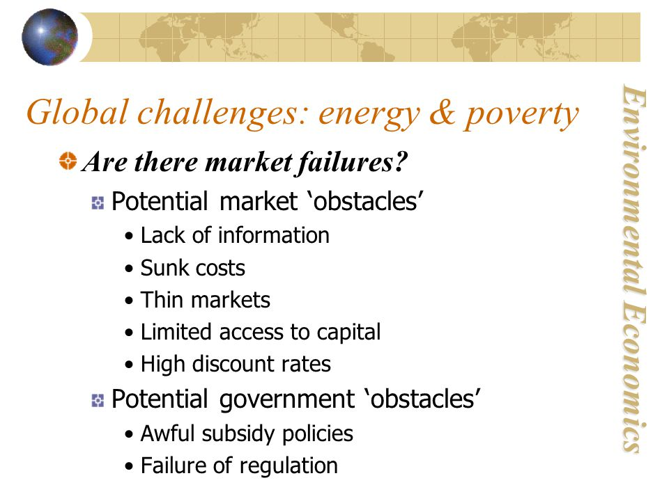 Environmental Economics Global challenges: energy & poverty Are there market failures.