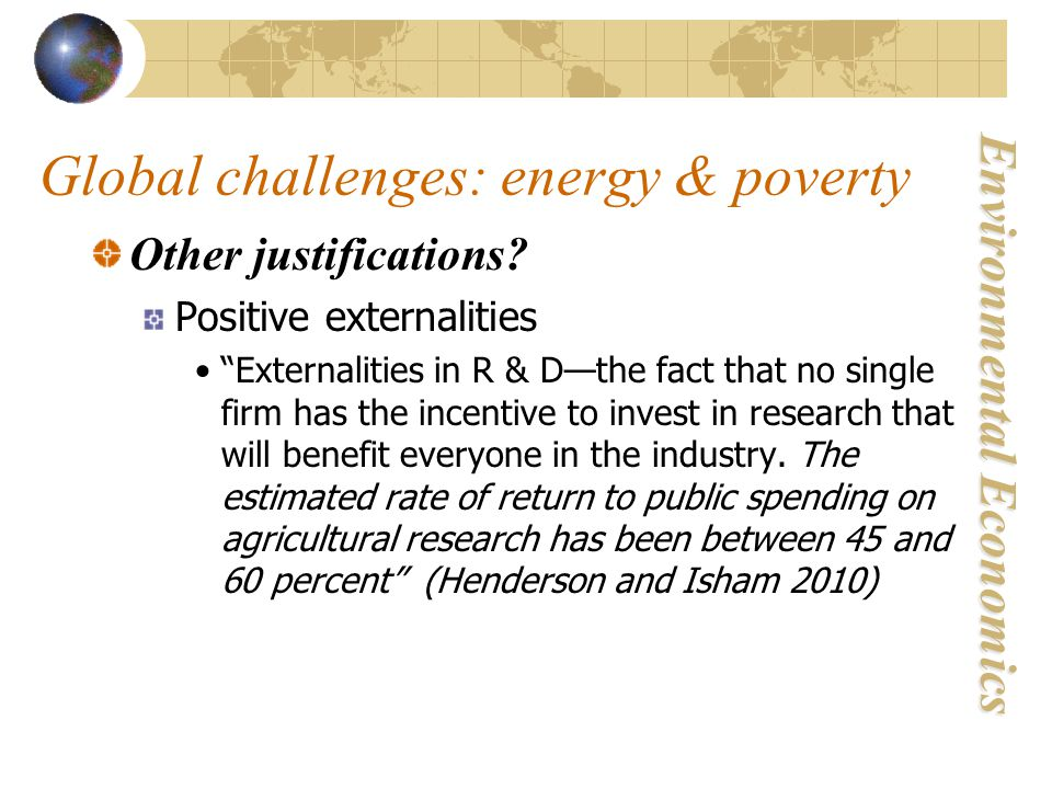 Environmental Economics Global challenges: energy & poverty Other justifications.