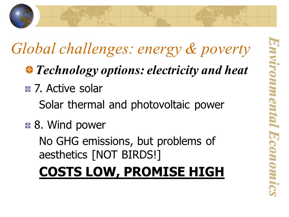 Environmental Economics Global challenges: energy & poverty Technology options: electricity and heat 7.