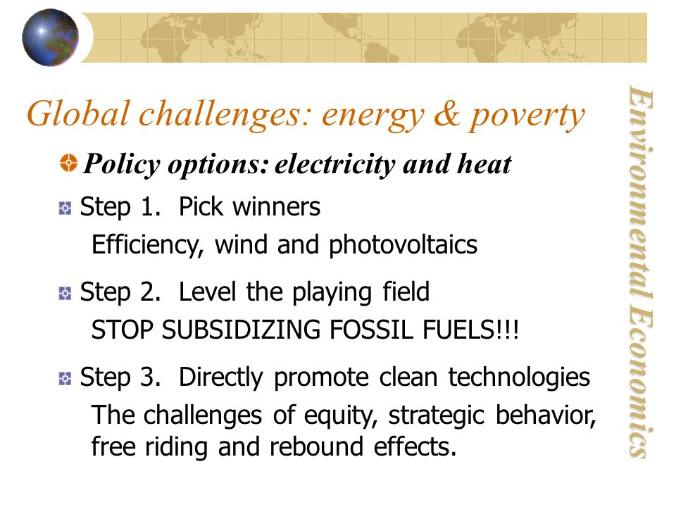 Environmental Economics Global challenges: energy & poverty Policy options: electricity and heat Step 1.