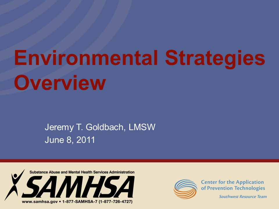 Learning Objectives After participation in this workshop, participants will be able to : 1.Define environmental strategies 2.Describe how to use the Strategic Prevention Framework (SPF) to select appropriate environmental strategies 3.Identify environmental strategies that may be a good fit in their own communities