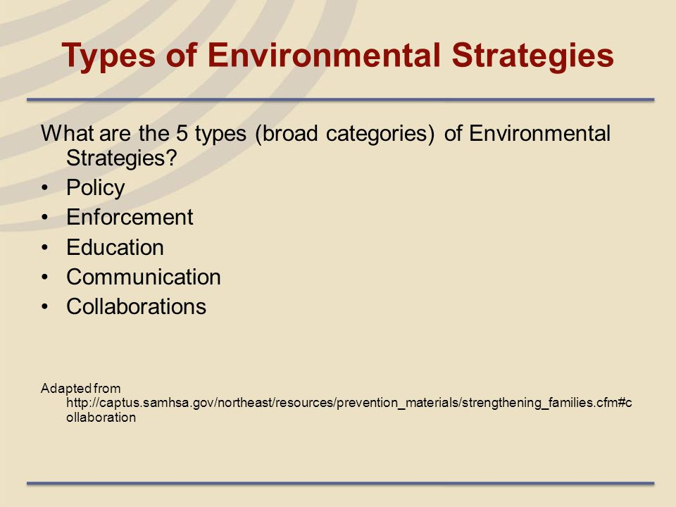 Types of Environmental Strategies What are the 5 types (broad categories) of Environmental Strategies? Policy Enforcement Education Communication Coll
