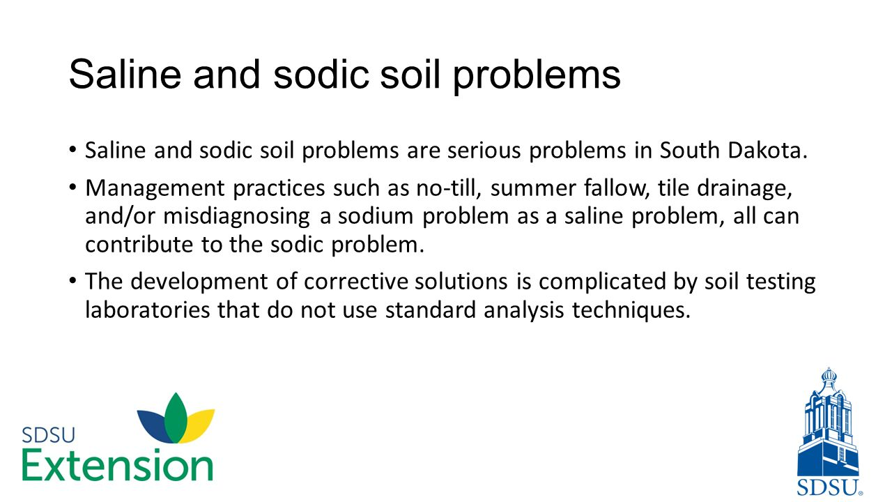 Saline and sodic soil problems Saline and sodic soil problems are serious problems in South Dakota. Management practices such as no-till, summer fallo