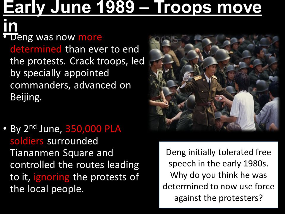 Early June 1989 – Troops move in Deng was now more determined than ever to end the protests.