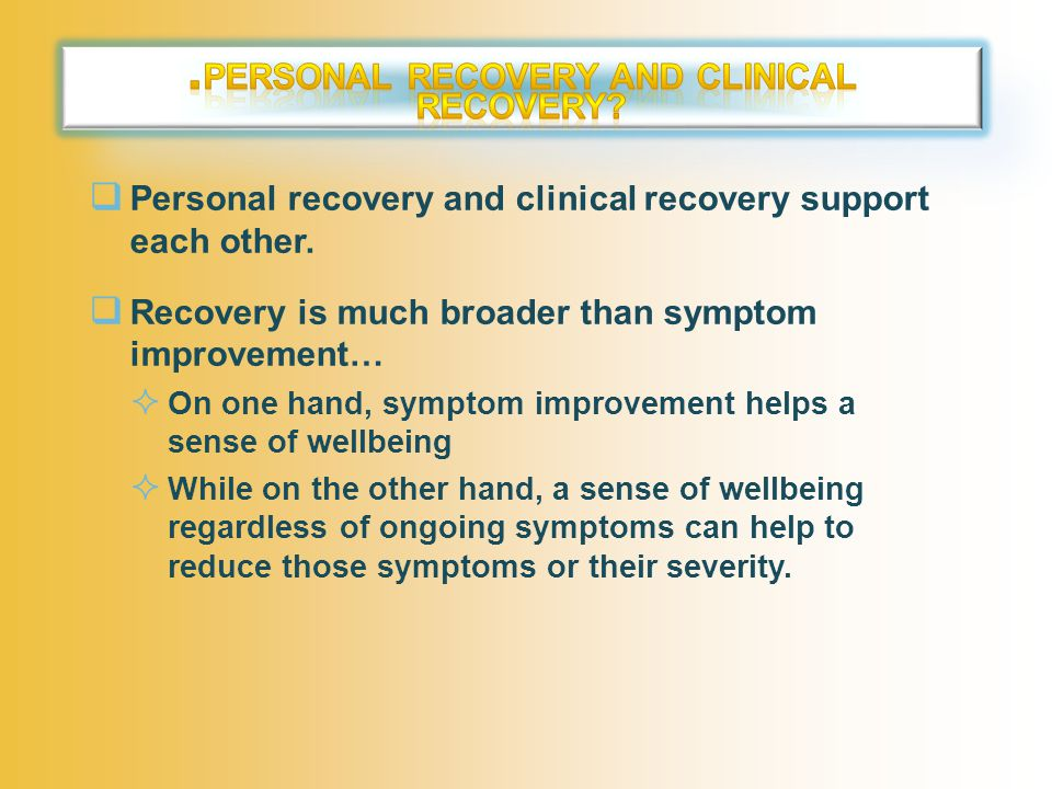  Personal recovery and clinical recovery support each other.