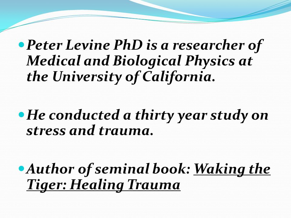 Levine says in Waking The Tiger: When our nervous systems prepare us to meet danger, they shift into highly energized states.