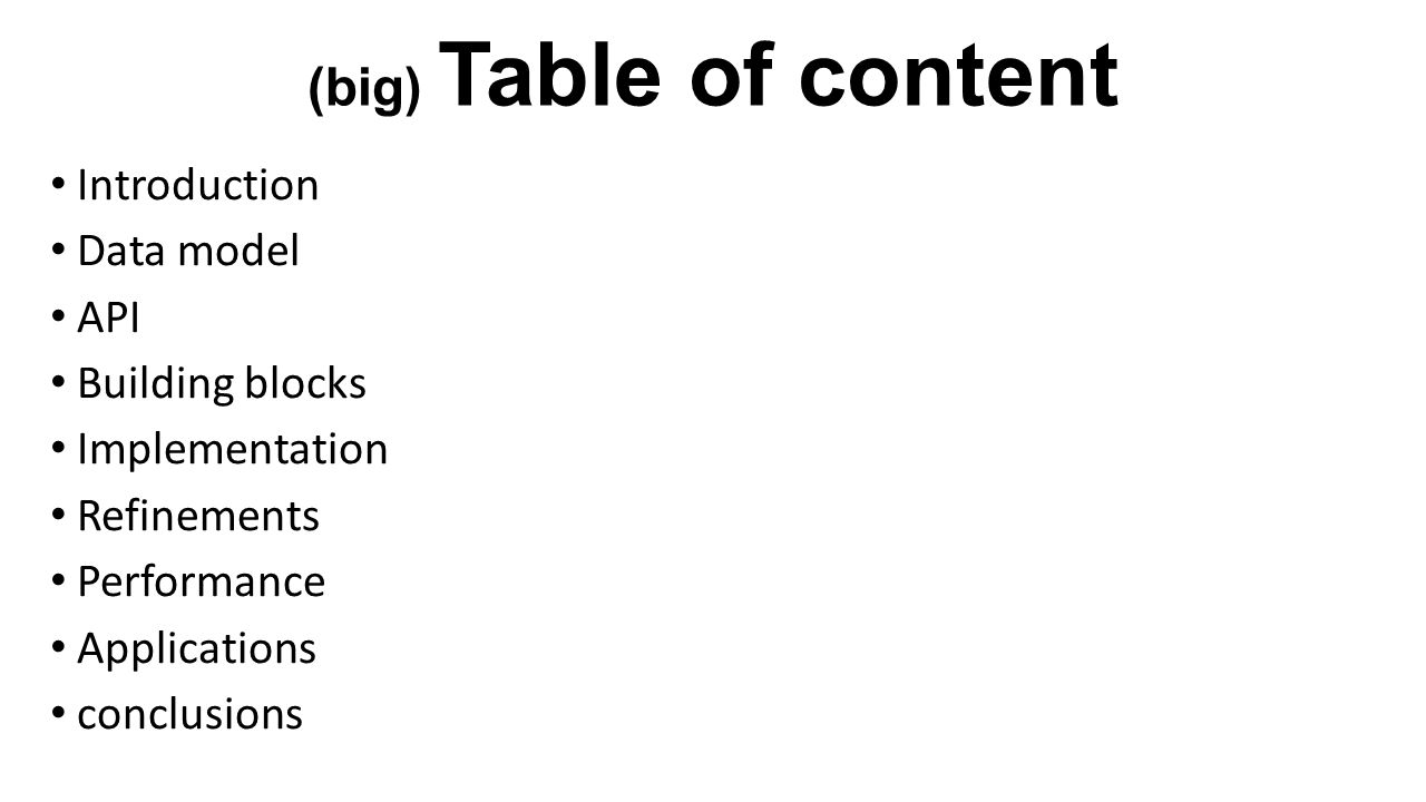 Introduction Data model API Building blocks Implementation Refinements Performance Applications conclusions (big) Table of content שולחן לגו