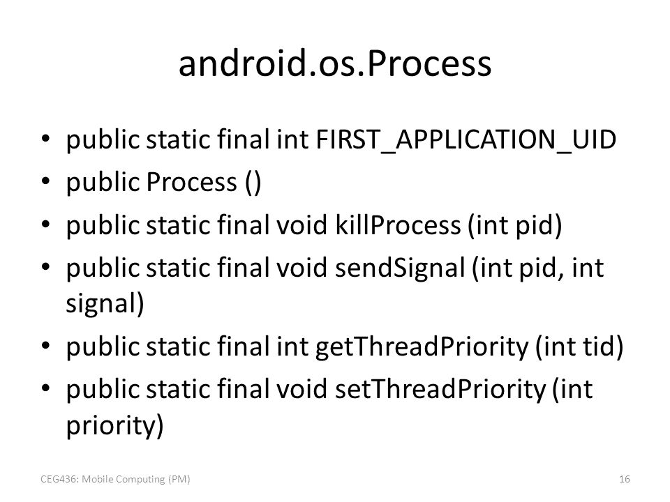 public static final int FIRST_APPLICATION_UID public Process () public static final void killProcess (int pid) public static final void sendSignal (in