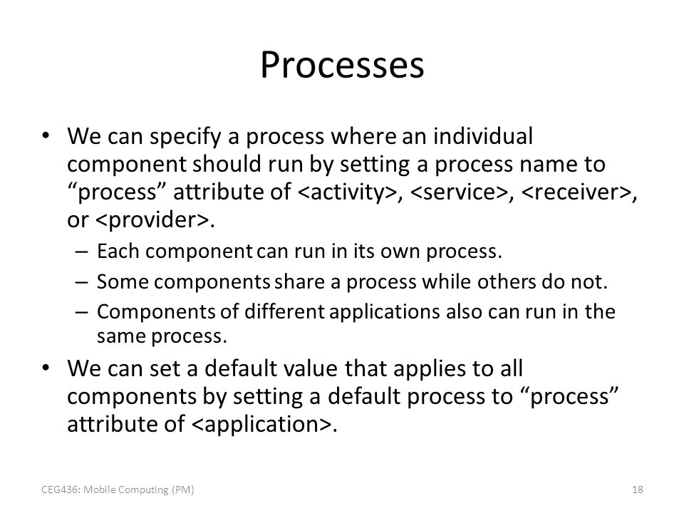 "Processes We can specify a process where an individual component should run by setting a process name to ""process"" attribute of,,, or. – Each componen"