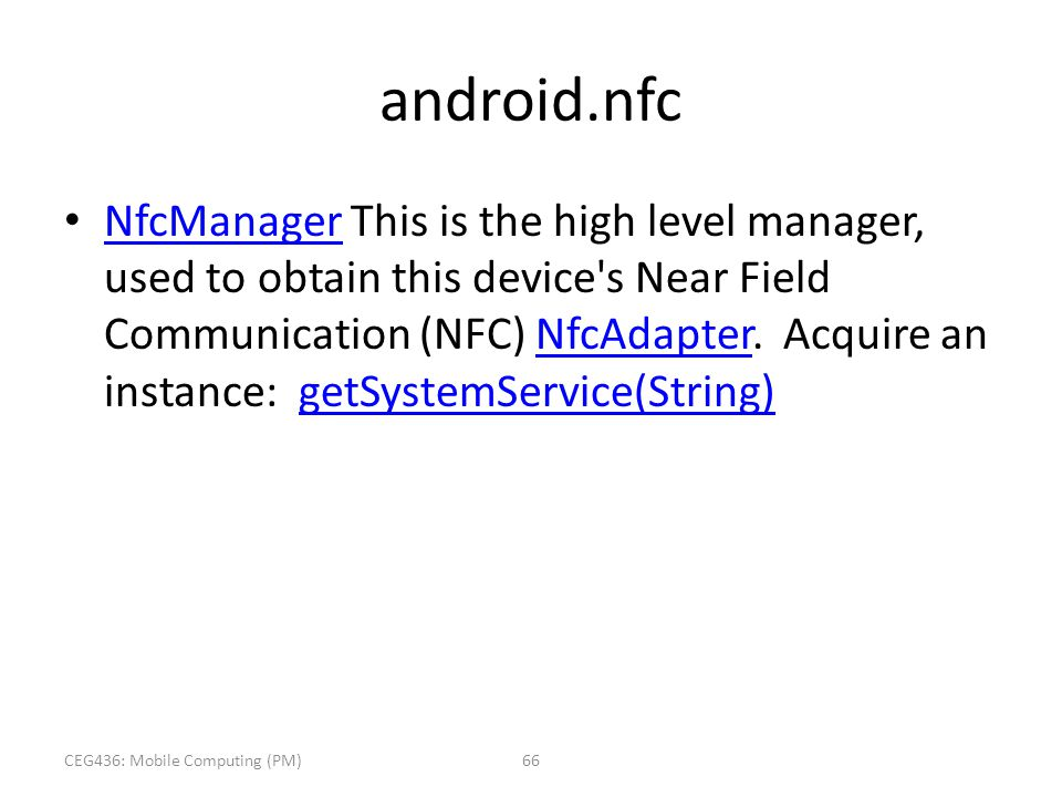 android.nfc NfcManager This is the high level manager, used to obtain this device's Near Field Communication (NFC) NfcAdapter. Acquire an instance: ge