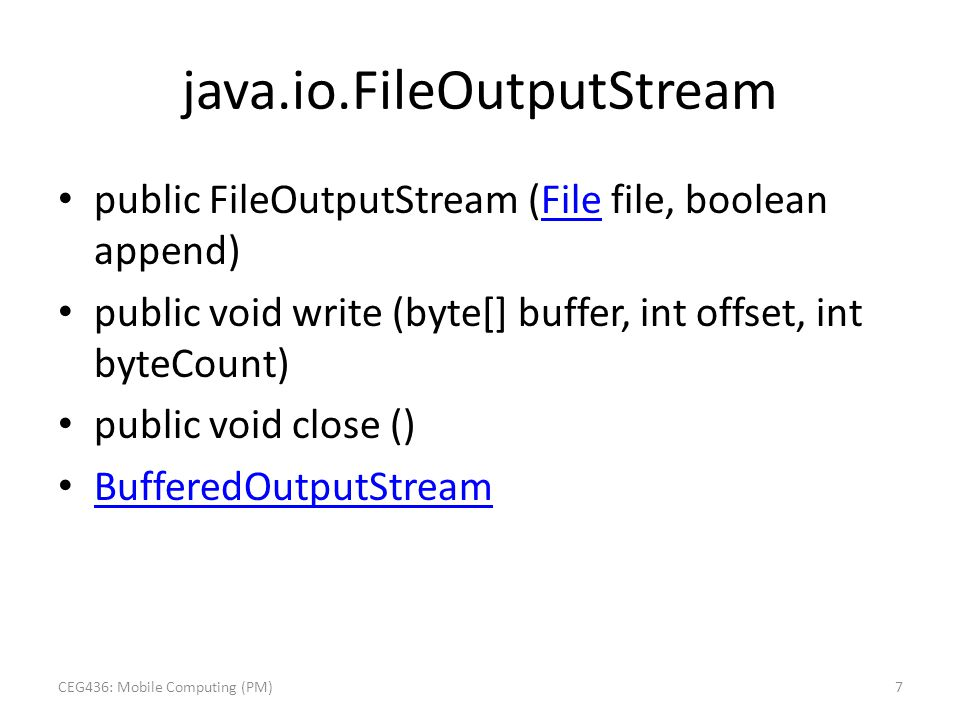 public FileOutputStream (File file, boolean append)File public void write (byte[] buffer, int offset, int byteCount) public void close () BufferedOutp