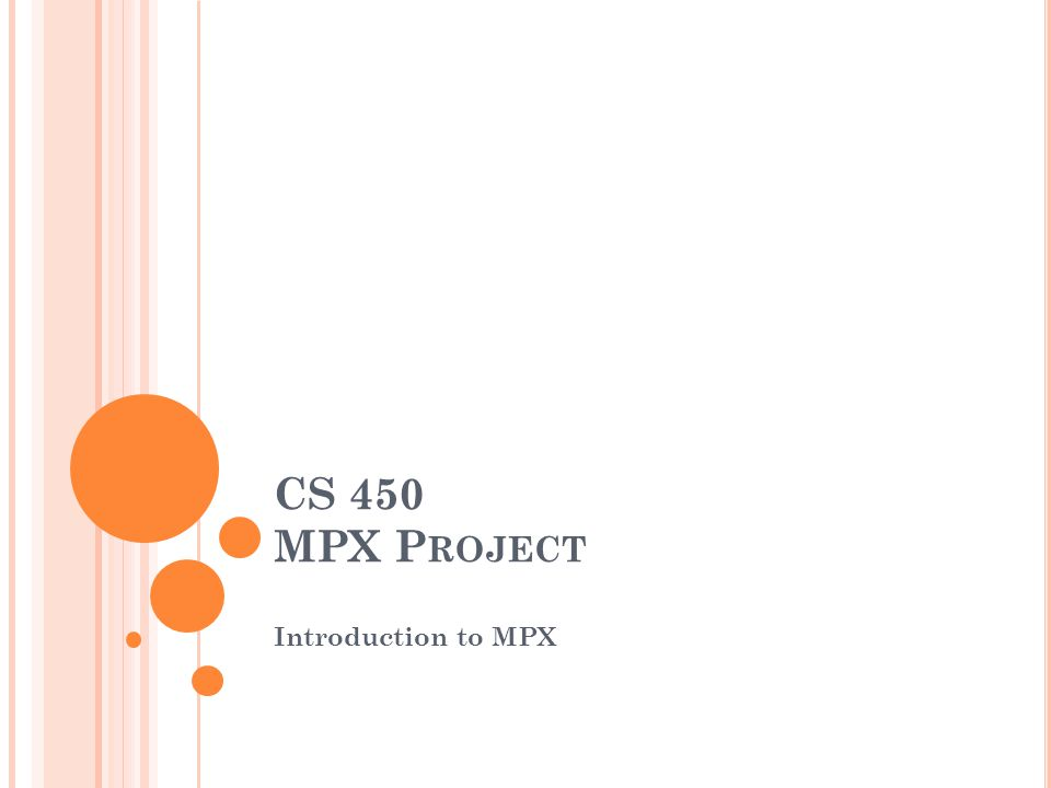 CS 450 MPX P ROJECT Introduction to MPX