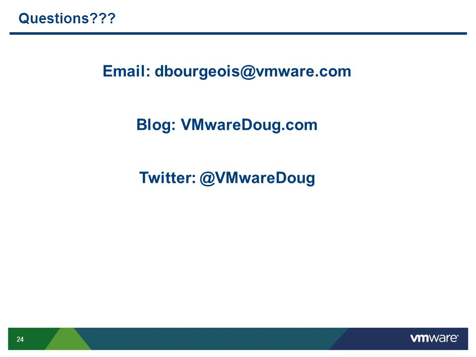 24 Questions Email: dbourgeois@vmware.com Blog: VMwareDoug.com Twitter: @VMwareDoug
