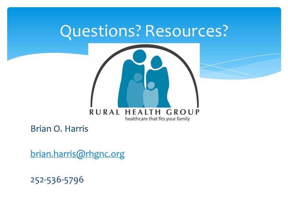 Brian O. Harris brian.harris@rhgnc.org 252-536-5796 Questions? Resources?
