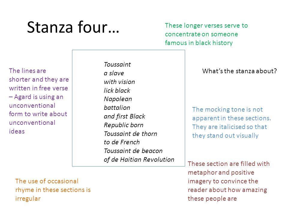 Stanza four… Toussaint a slave with vision lick black Napolean battalion and first Black Republic born Toussaint de thorn to de French Toussaint de be