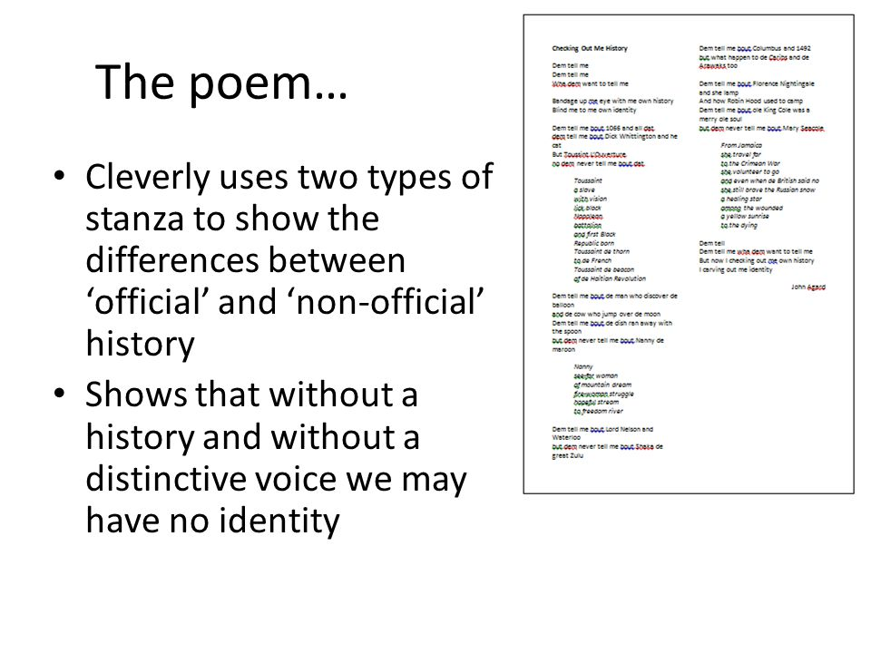 The poem… Cleverly uses two types of stanza to show the differences between 'official' and 'non-official' history Shows that without a history and wit