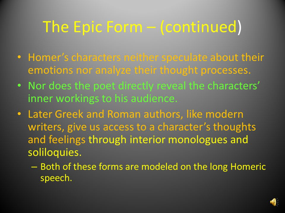 The Epic Form The lengthy, formal speech is another typical element of the Homeric epic form Homer's characters commonly express thoughts and feelings by delivering long speeches addressed to other characters.