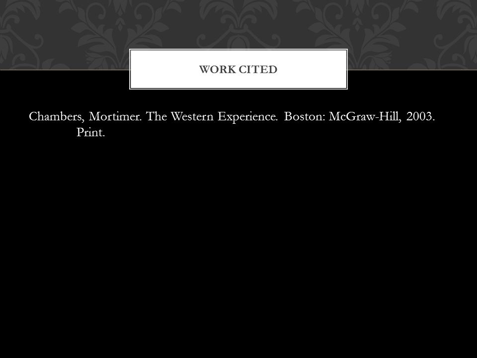 Chambers, Mortimer. The Western Experience. Boston: McGraw-Hill, 2003. Print. WORK CITED
