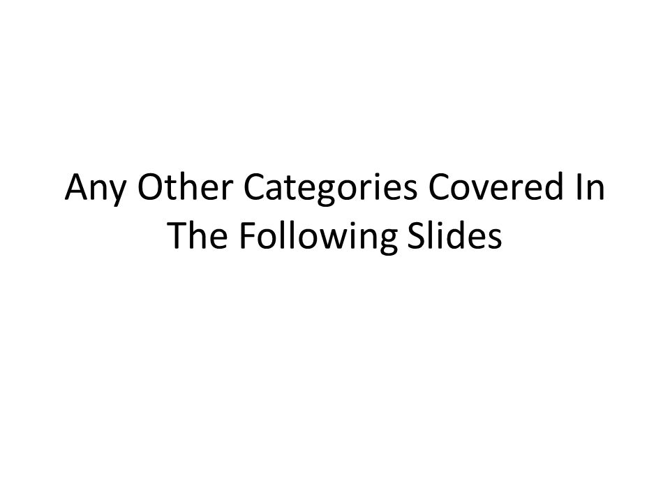 Any Other Categories Covered In The Following Slides