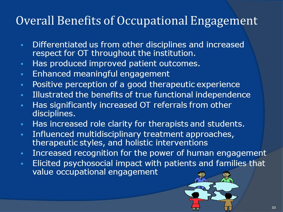 Overall Benefits of Occupational Engagement  Differentiated us from other disciplines and increased respect for OT throughout the institution.
