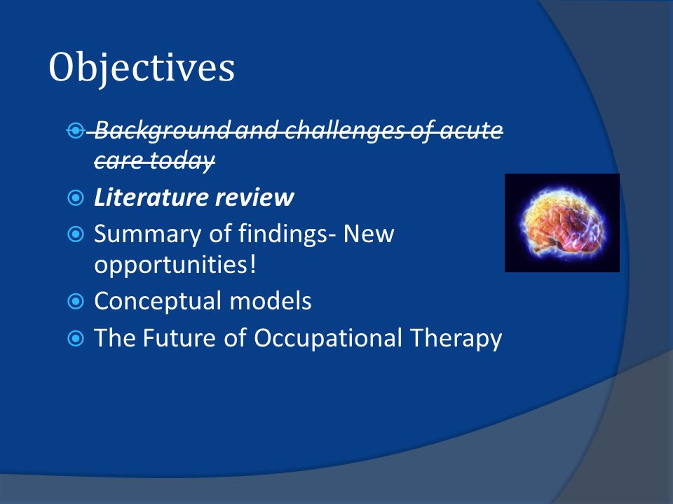 Objectives  Background and challenges of acute care today  Literature review  Summary of findings- New opportunities.
