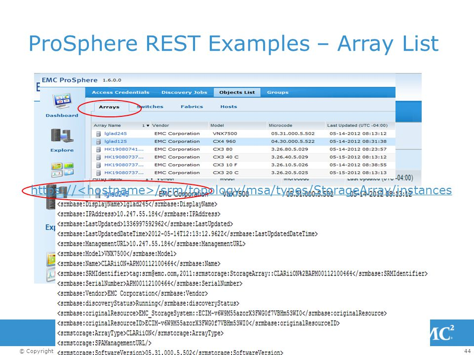 44© Copyright 2012 EMC Corporation. All rights reserved. ProSphere REST Examples – Array List https:// /srm/topology/msa/types/StorageArray/instances