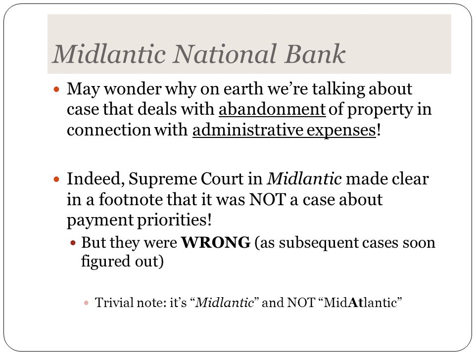 Midlantic National Bank May wonder why on earth we're talking about case that deals with abandonment of property in connection with administrative expenses.