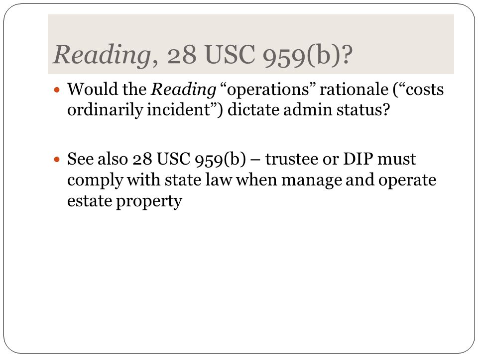 """Reading, 28 USC 959(b)? Would the Reading """"operations"""" rationale (""""costs ordinarily incident"""") dictate admin status? See also 28 USC 959(b) – trustee"""