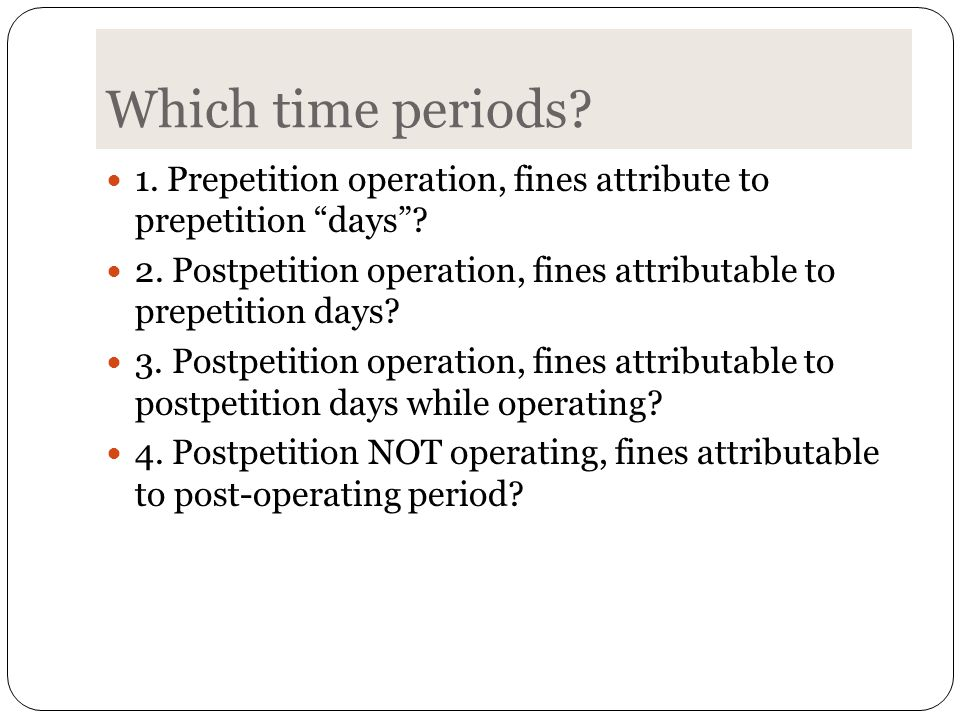 Which time periods. 1. Prepetition operation, fines attribute to prepetition days .