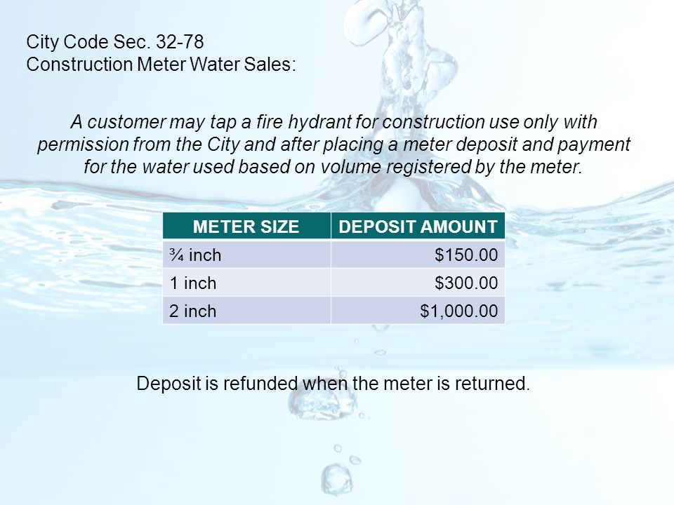 A customer may tap a fire hydrant for construction use only with permission from the City and after placing a meter deposit and payment for the water
