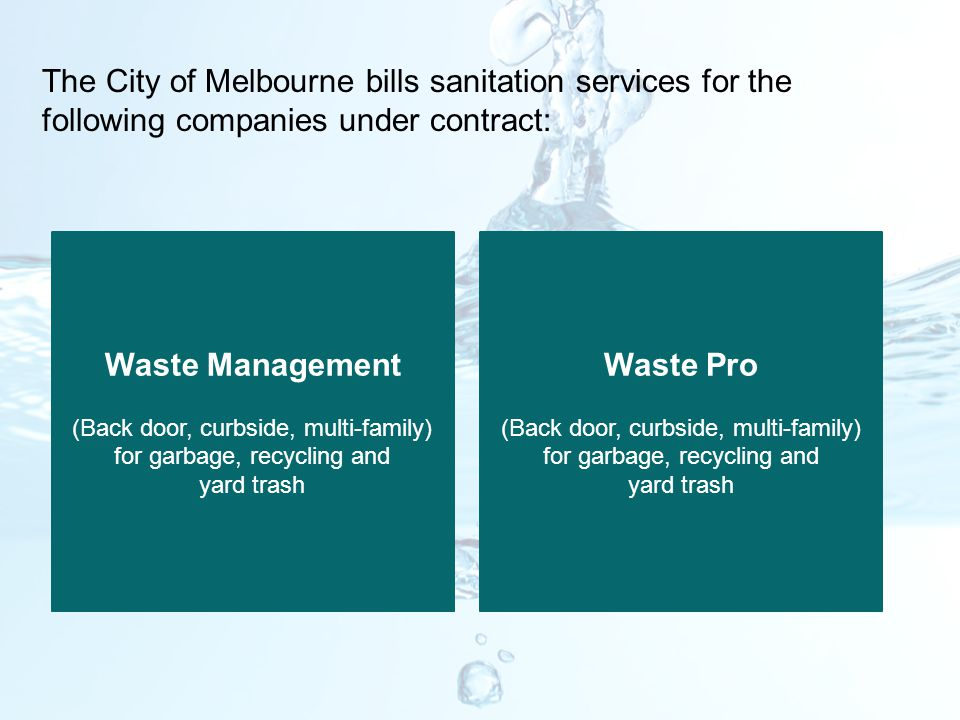 The City of Melbourne bills sanitation services for the following companies under contract: Waste Management (Back door, curbside, multi-family) for g