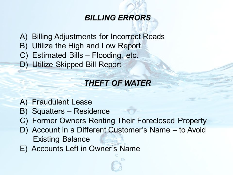BILLING ERRORS A) Billing Adjustments for Incorrect Reads B) Utilize the High and Low Report C) Estimated Bills – Flooding, etc. D) Utilize Skipped Bi