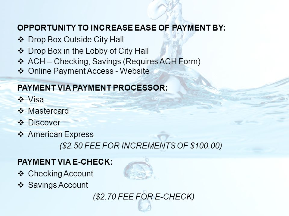 OPPORTUNITY TO INCREASE EASE OF PAYMENT BY:  Drop Box Outside City Hall  Drop Box in the Lobby of City Hall  ACH – Checking, Savings (Requires ACH
