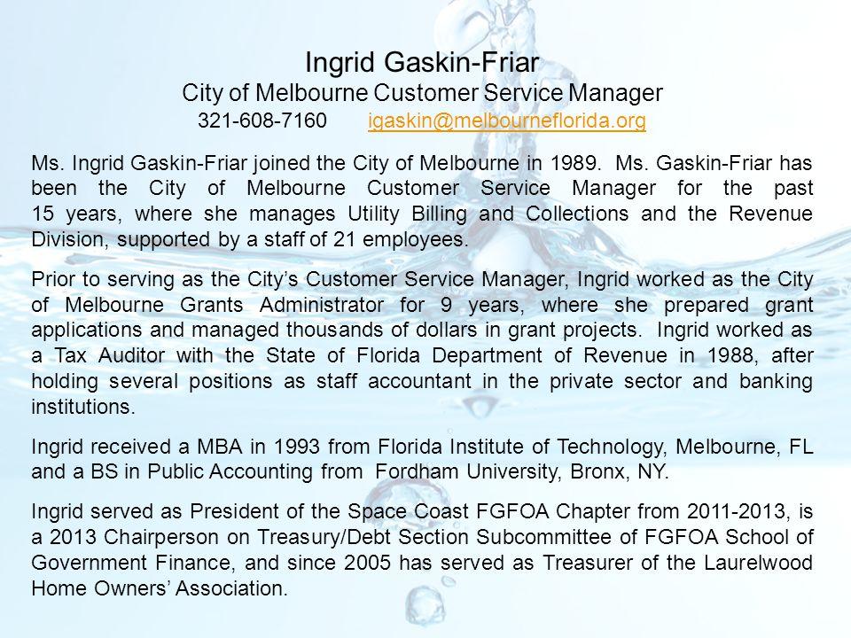 Ingrid Gaskin-Friar City of Melbourne Customer Service Manager 321-608-7160igaskin@melbourneflorida.orgigaskin@melbourneflorida.org Ms. Ingrid Gaskin-