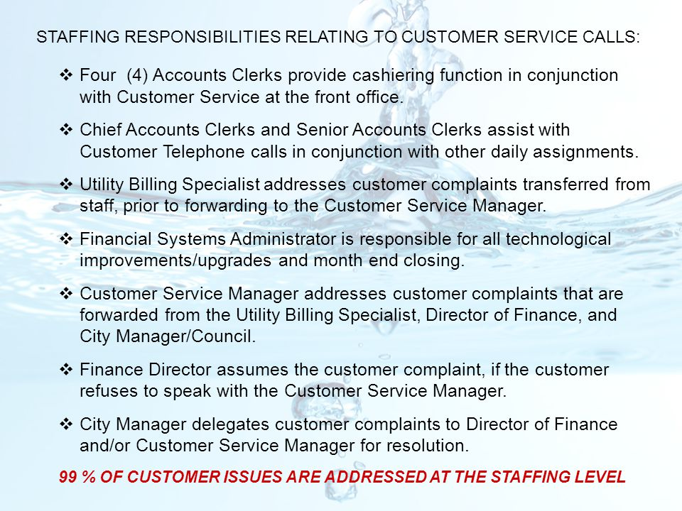 STAFFING RESPONSIBILITIES RELATING TO CUSTOMER SERVICE CALLS:  Four (4) Accounts Clerks provide cashiering function in conjunction with Customer Serv